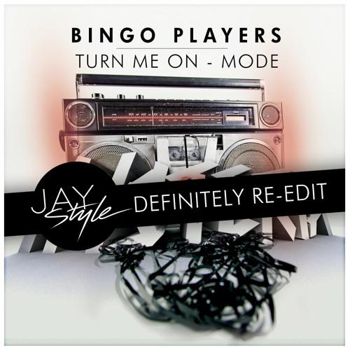Bingo Players - Turn me on mode (Jay Style Definitely Re-edit)