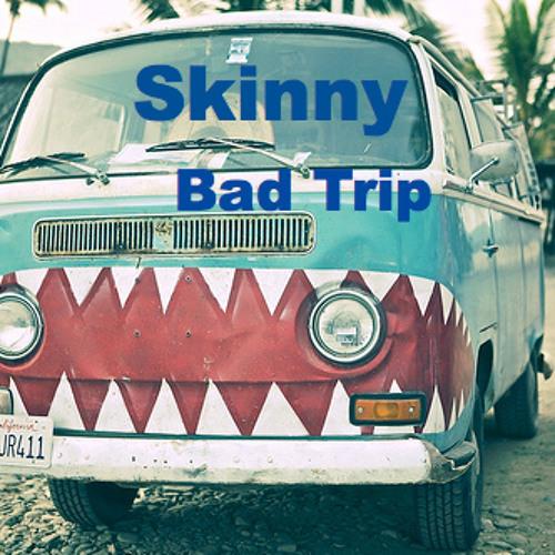 Skinny-bad trip