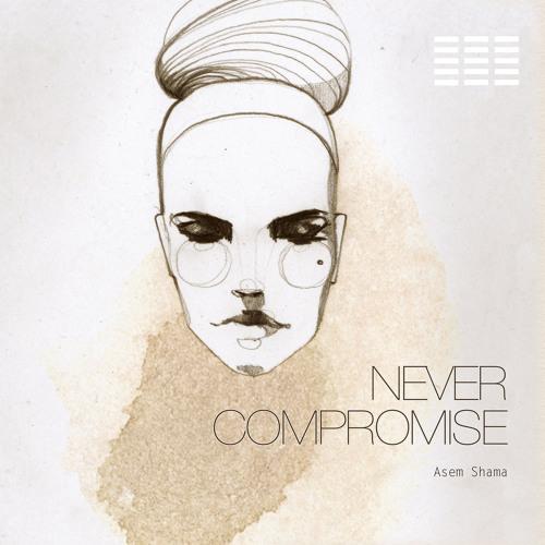 Asem Shama - Never Compromise