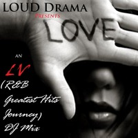 LOUD Drama Pres. - LOVE (R&B Greatest Hits Journey)(Mixed by Just LV) (VOL. 2 COMING VERY SOON 2021)
