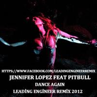 J. Lopez Feat Pitbull - Dance Again ( Leading Engineer Dirty Dutch Remix 2012  )