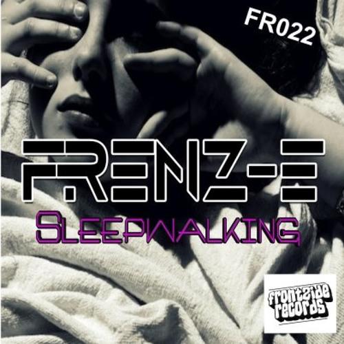 Frenz E - Sleepwalking (Original Mix) ***FREE DOWNLOAD***