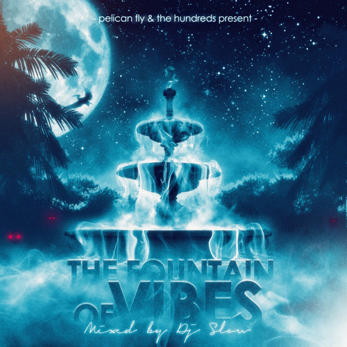 Dj Slow - The Fountain Of Vibes Volume One (Pelican Fly)
