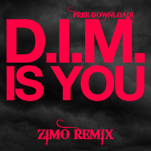D.I.M. - IS YOU (ZIMO REMIX) FREE DOWNLOAD!