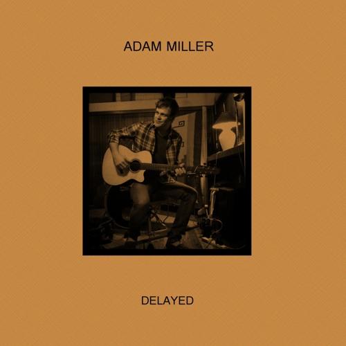 Adam Miller - Delayed