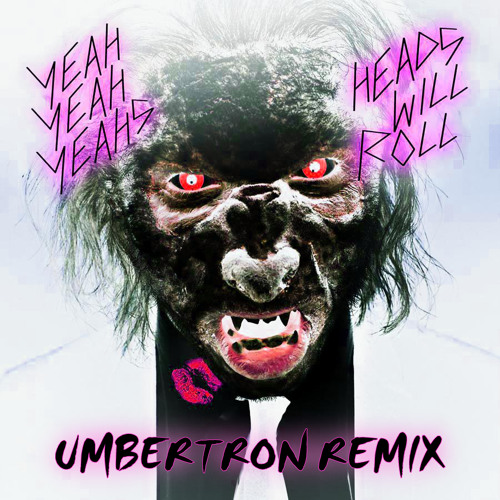 Yeah Yeah Yeahs - Heads Will Roll (Umbertron 2012 Remix) (FREE DL!)