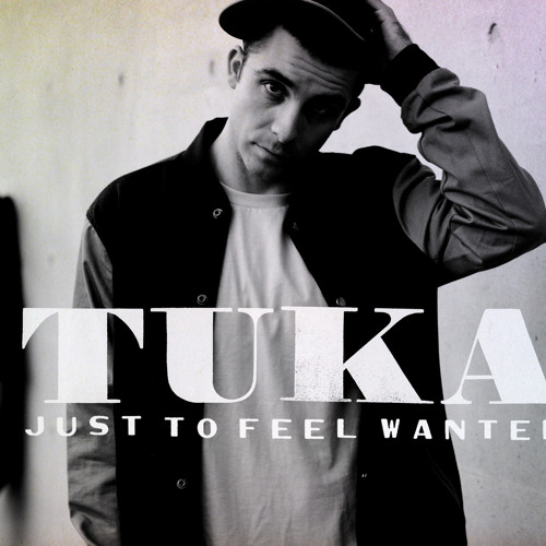 Tuka - Just To Feel Wanted