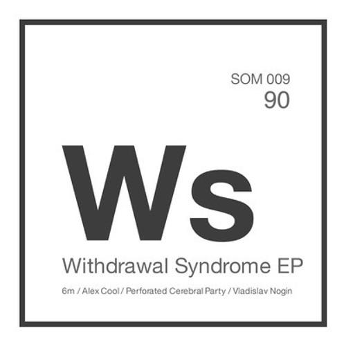6m - Withdrаwаl Syndrоmе (Vladislav Nogin RMX) - Somatik Sounds [SOM 009]