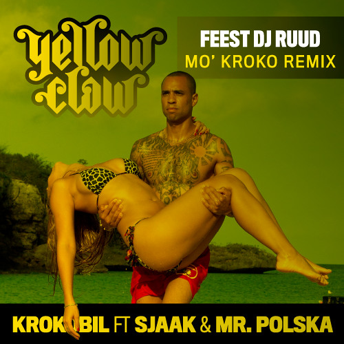 Yellow Claw - Krokobil (FeestDJRuud Mo' Kroko Remix)