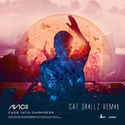 Avicii - Fade Into Darkness (Cat Skillz Remix) ***FREE DOWNLOAD***