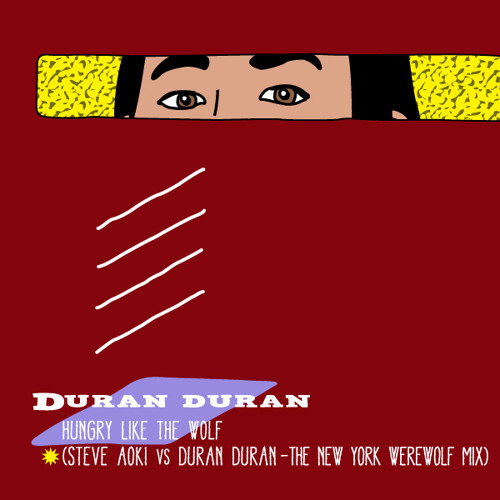 Duran Duran - Hungry Like The Wolf (Steve Aoki Vs. Duran Duran - The New York Werewolf Mix)