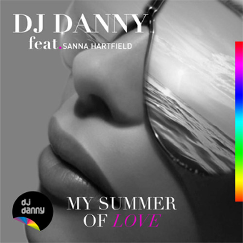 Dj Danny feat. Sanna Hartfield - My Summer Of Love (Radio Version) OUT NOW @ 100 Miles Records
