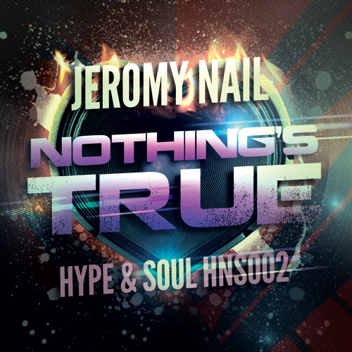Jeromy Nail - Nothing's True (Hype & Soul Recordings)