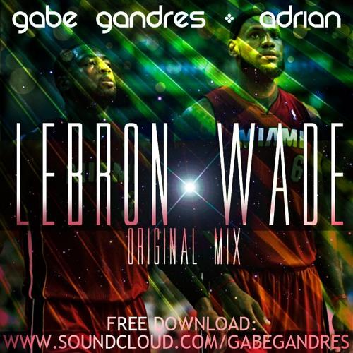 Gabe Gandres & Adrian - Lebron Wade (Original Mix)