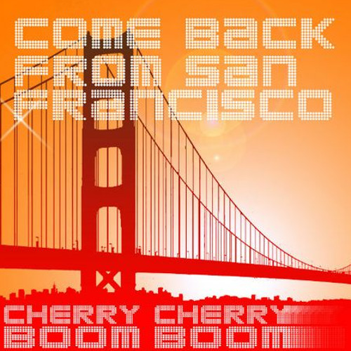 Come Back from San Francisco by Cherry Cherry Boom Boom (Rameses B & BeastMode Remix) - Exclusive