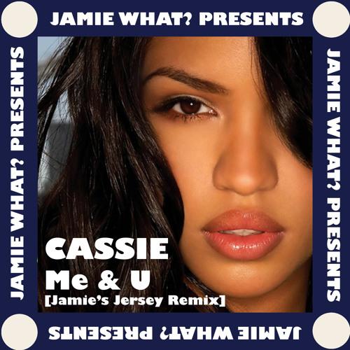Cassie - Me & U [Jamie's Jersey Remix]