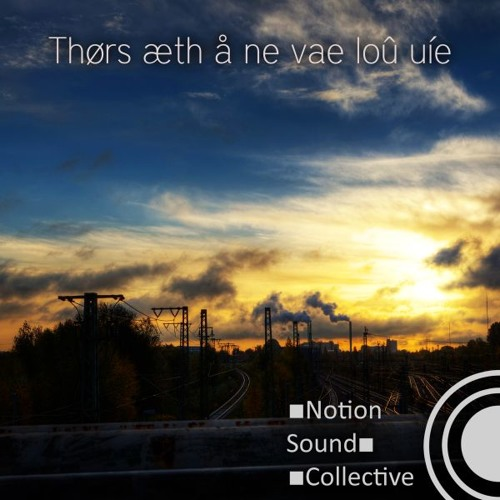 Notion Sound Collective - Thors aeth a ne vae lou uie
