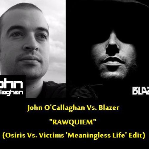 John O'Callaghan Vs. Blazer Feat. Alan Watts - Rawquiem (Osiris Vs Victims 'Meaningless Life' Edit)