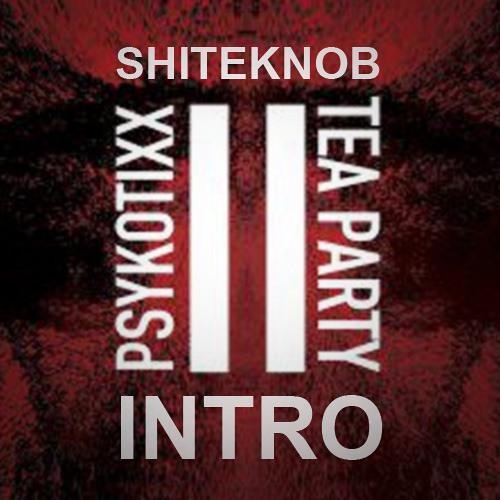 ShiteKnob - Psykotixx Tea Party Intro