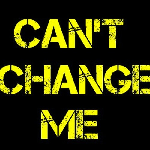 You Can't Change Me (Meant for Vocals)