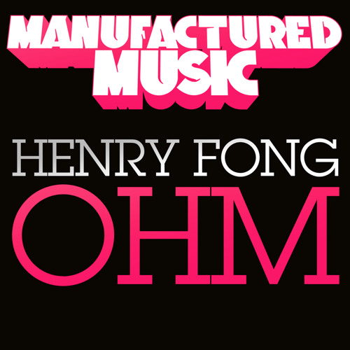 Henry Fong - OHM (Original Mix) - Out on Beatport on Manufactured Music!