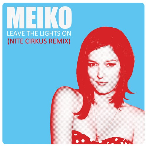 Meiko - Leave the Lights On (Nite Cirkus Remix)