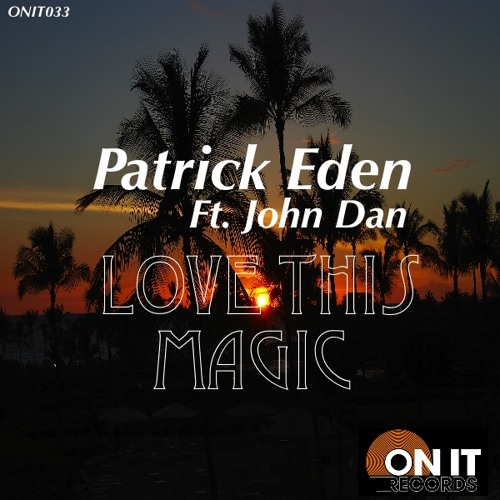 Patrick Eden feat. John Dan - Love This Magic