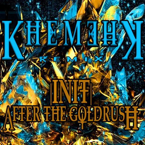 After the Goldrush by Init (KhemehK Remix)