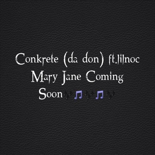 Conkrete (da don) ft. lilnoc Mary Jane