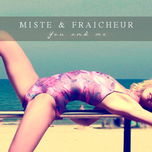 Miste&Fraicheur - You And Me