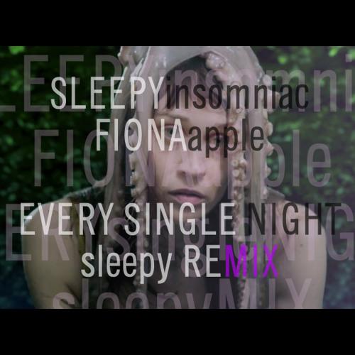 Fiona Apple - Every Single Night (Sleepy Remix)