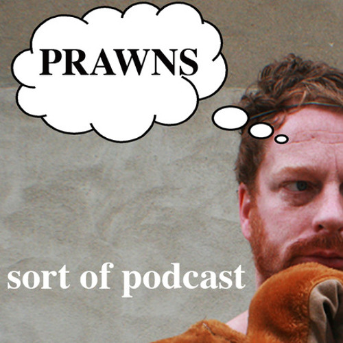 Prawn Facts (A Kim Noble Podcast) Episode 6
