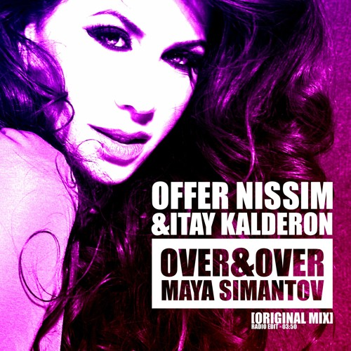 Offer Nissim & Itay Kalderon ft. Maya Simantov - Over & Over (Club Mix)