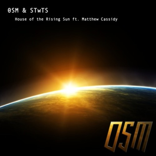 House of the Rising Sun by 0SM & STwTS ft. Matthew Cassidy