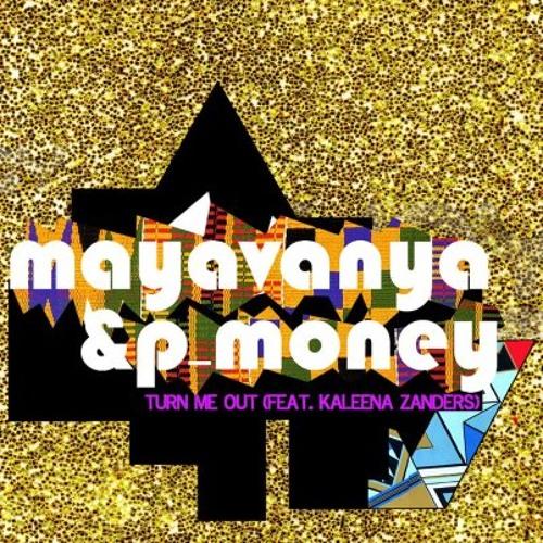 "MayaVanya & P-Money - ""Turn Me Out"" feat. Kaleena Zanders"