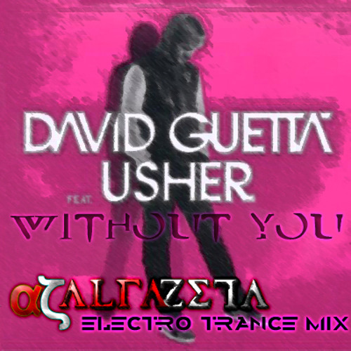 David Guetta ft. Usher - Without You (Alfazeta Electro Trance Mix)
