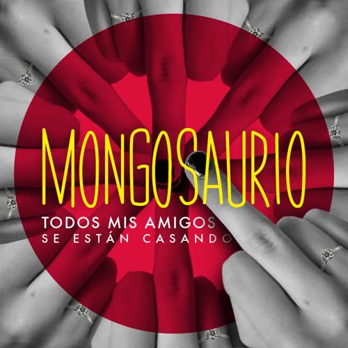 Mongosaurio - Todos mis amigos se estan casando