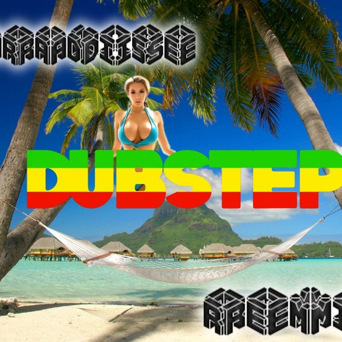 Paradise (Dubstep Remix)