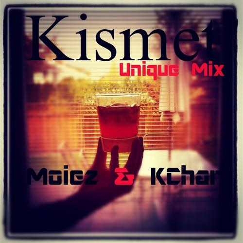Moiez & KChar - Kismet (Unique Mix)