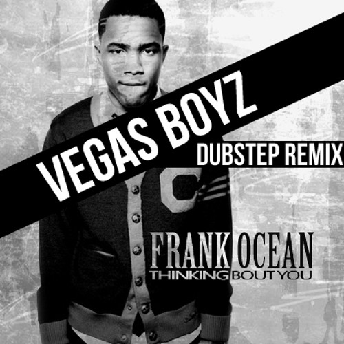 Thinking About (Bout) You - Frank Ocean (Vegas Boyz Remix) Dubstep FREE DOWNLOAD