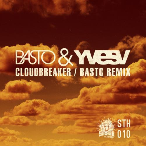 Basto & Yves V - CloudBreaker ( Basto Remix )