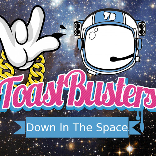 Toastbusters - Down in the Space