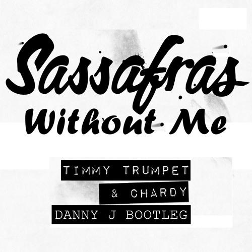 Sassafras Without Me (Danny J Bootleg) *FREE DOWNLOAD*