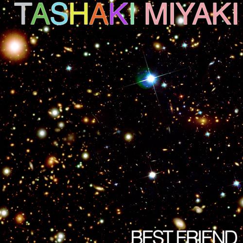 Tashaki Miyaki - Best Friend