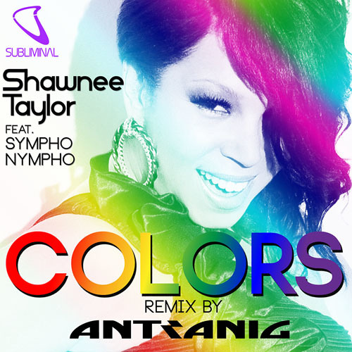 Shawnee Taylor feat. SYMPHO NYMPHO 'COLORS' (ANTRANIG Remix)