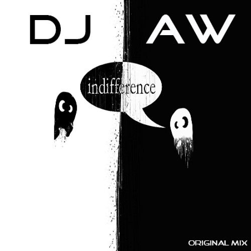 Dj Aw - Indifference  (Original Mix) Snippet