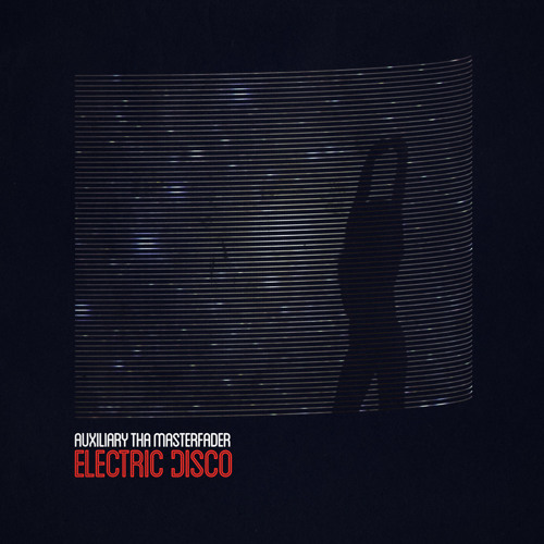 Auxiliary tha Masterfader - Electric Disco EP