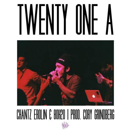 Twenty One A (Ft. Chantz Erolin & 80H20) (Prod. Cory Grindberg)