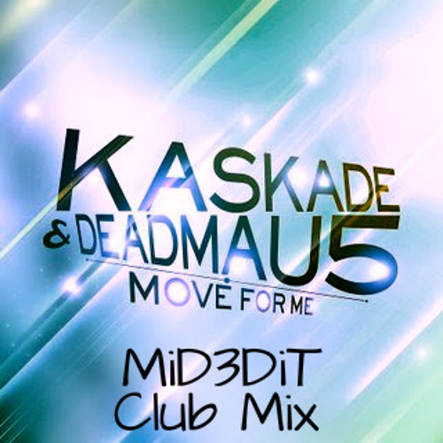 Kaskade & Deadmau5 - Move For Me (MiDƎDiT Club Mix) FREE DOWNLOAD