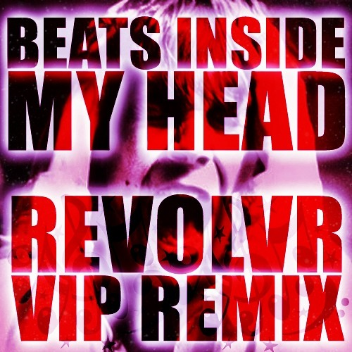 Beats Inside My Head (Revolvr VIP Remix) [Free Download]